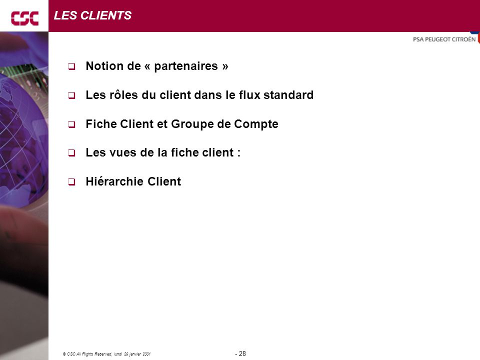 LES CLIENTS Notion de « partenaires » Les rôles du client dans le flux standard. Fiche Client et Groupe de Compte.