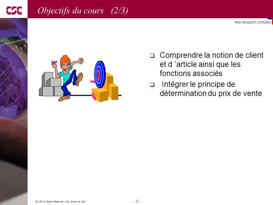 Objectifs du cours (2/3) Comprendre la notion de client et d 'article ainsi que les fonctions associés.