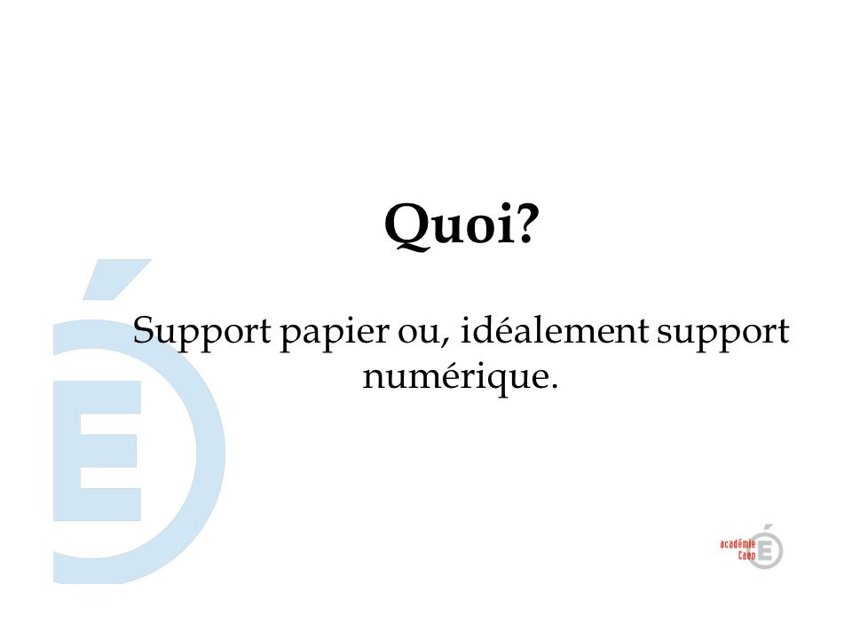 Support papier ou, idéalement support numérique.