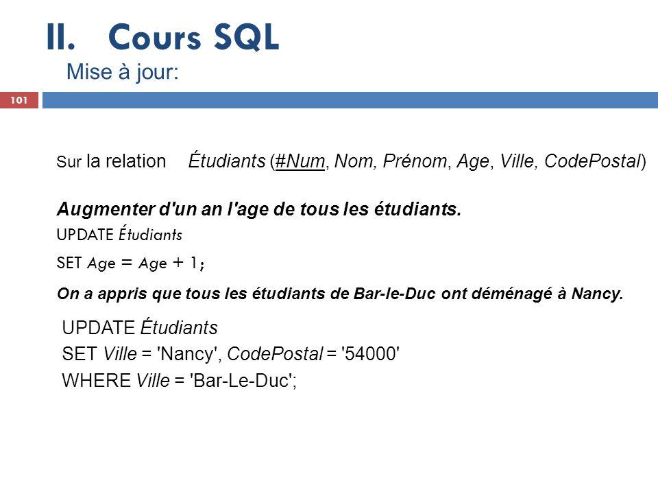 Cours SQL Mise à jour: Augmenter d un an l age de tous les étudiants.
