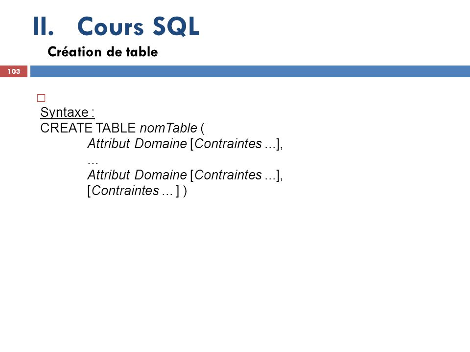 Cours SQL Création de table Syntaxe : CREATE TABLE nomTable (