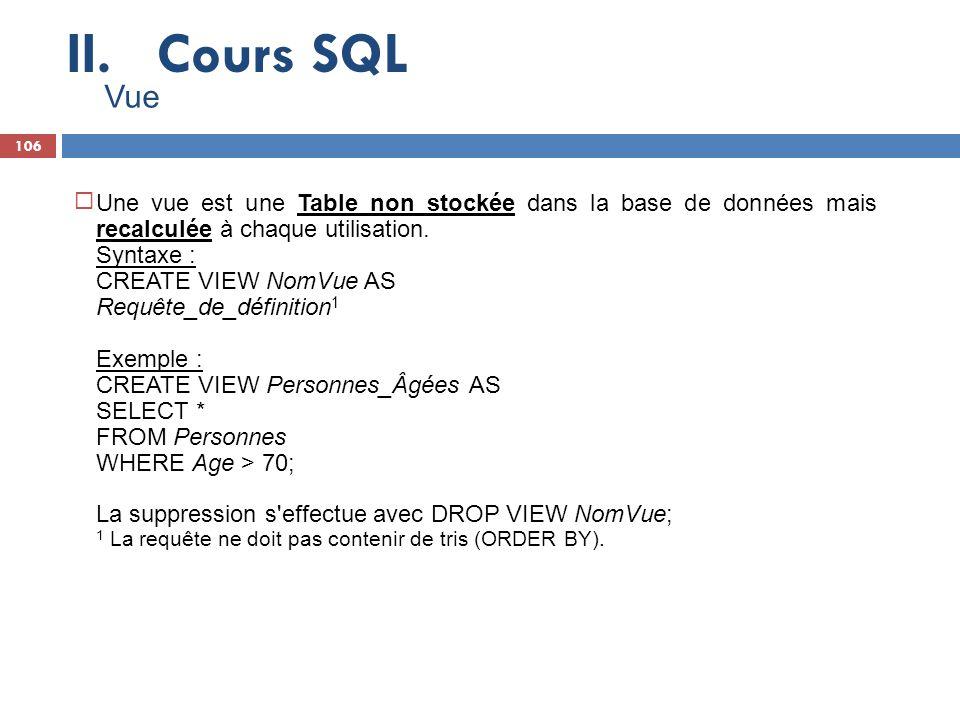Cours SQL Vue. Une vue est une Table non stockée dans la base de données mais recalculée à chaque utilisation.