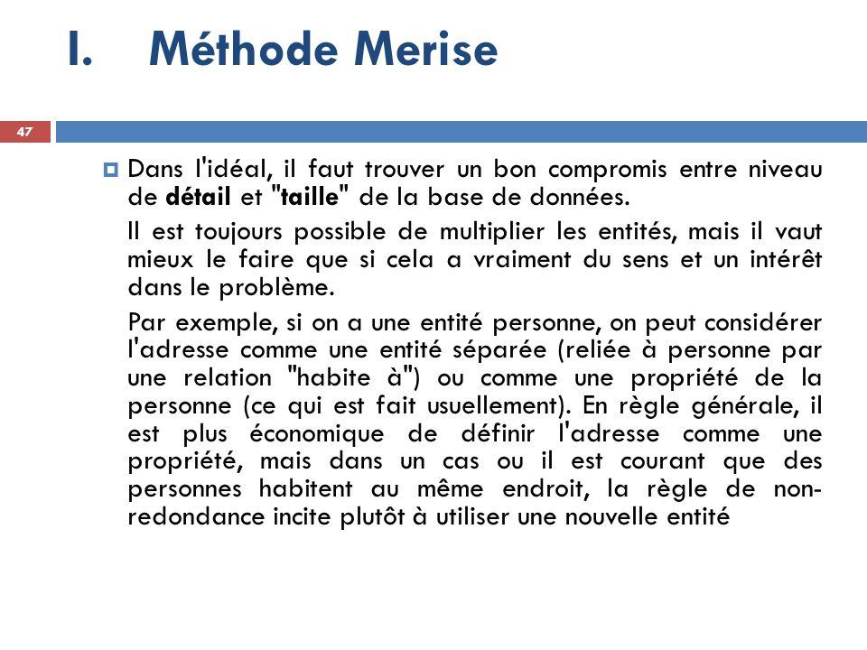 Méthode Merise Dans l idéal, il faut trouver un bon compromis entre niveau de détail et taille de la base de données.