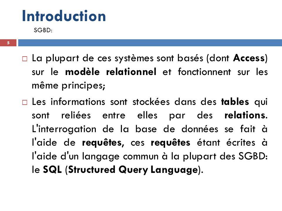Introduction SGBD: La plupart de ces systèmes sont basés (dont Access) sur le modèle relationnel et fonctionnent sur les même principes;
