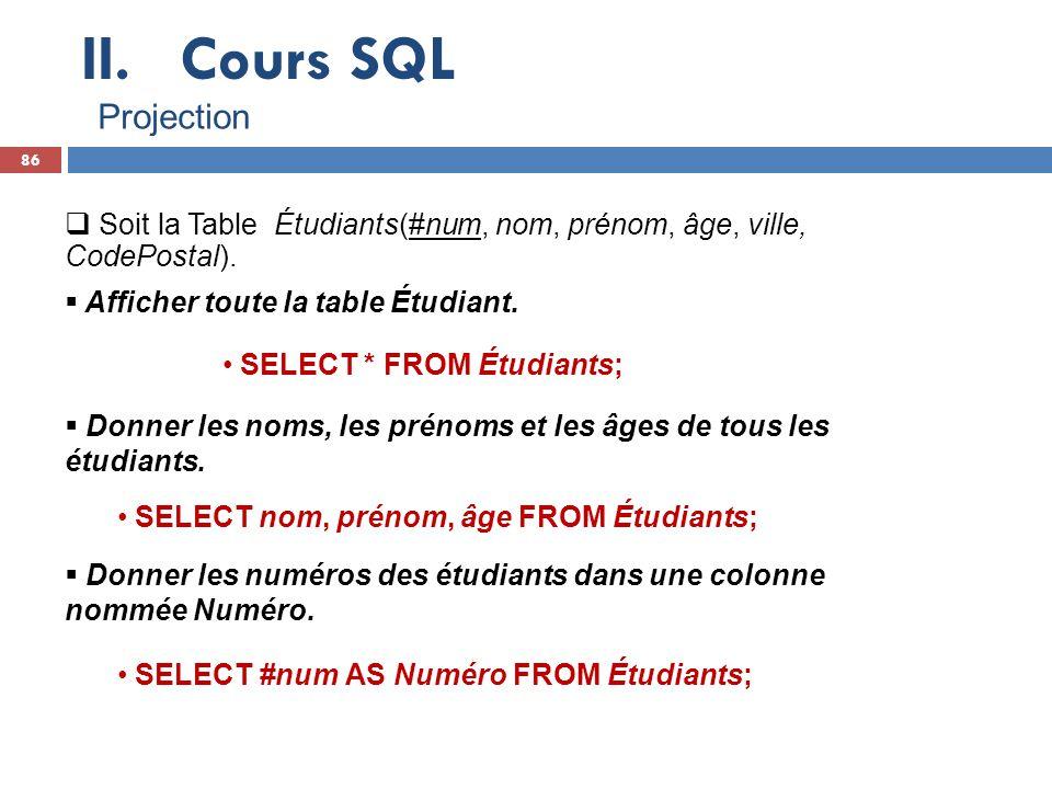 Cours SQL Projection. Soit la Table Étudiants(#num, nom, prénom, âge, ville, CodePostal). Afficher toute la table Étudiant.