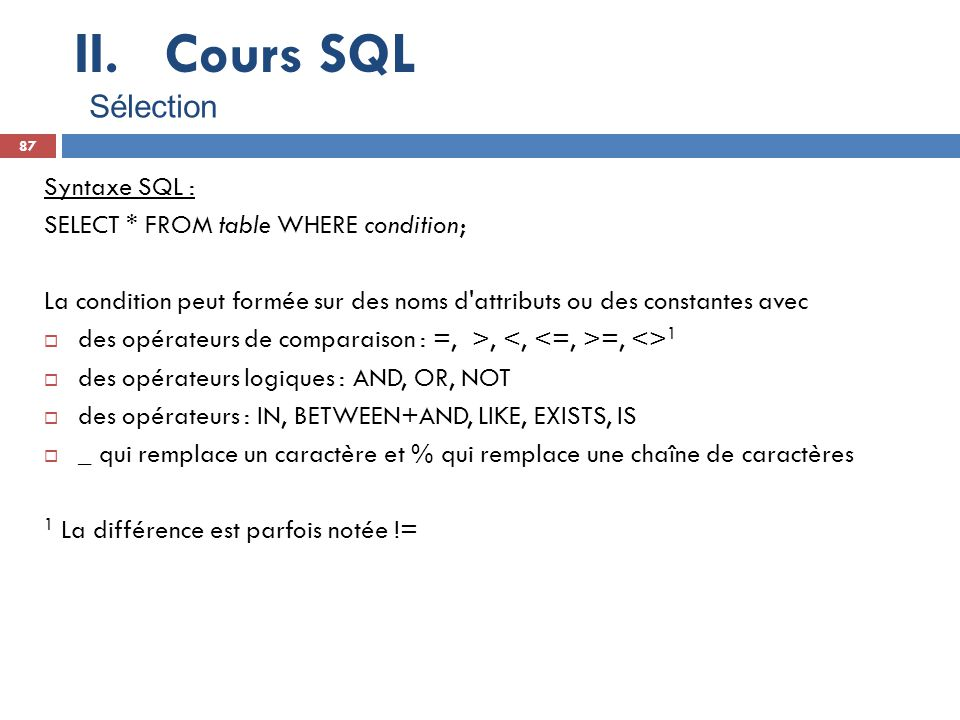 Cours SQL Sélection Syntaxe SQL : SELECT * FROM table WHERE condition;
