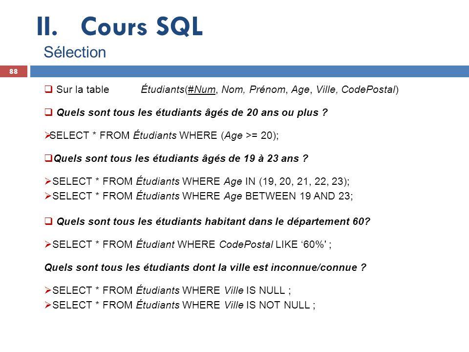 Cours SQL Sélection. Sur la table Étudiants(#Num, Nom, Prénom, Age, Ville, CodePostal) Quels sont tous les étudiants âgés de 20 ans ou plus