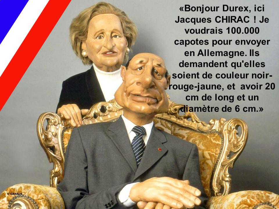«Bonjour Durex, ici Jacques CHIRAC. Je voudrais 100