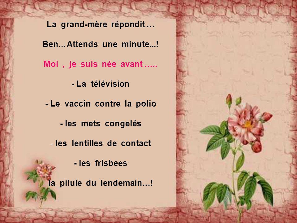 La grand-mère répondit … Ben... Attends une minute...!