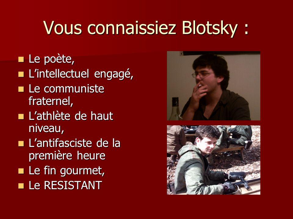Vous connaissiez Blotsky :