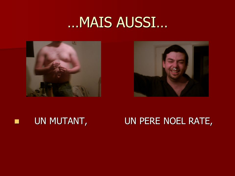 …MAIS AUSSI… UN MUTANT, UN PERE NOEL RATE,