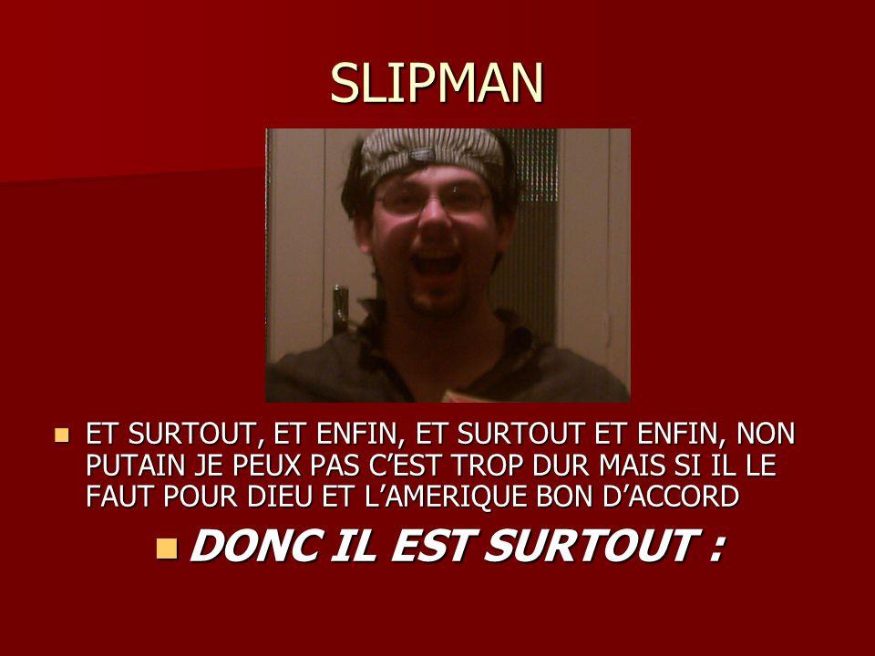 SLIPMAN DONC IL EST SURTOUT :