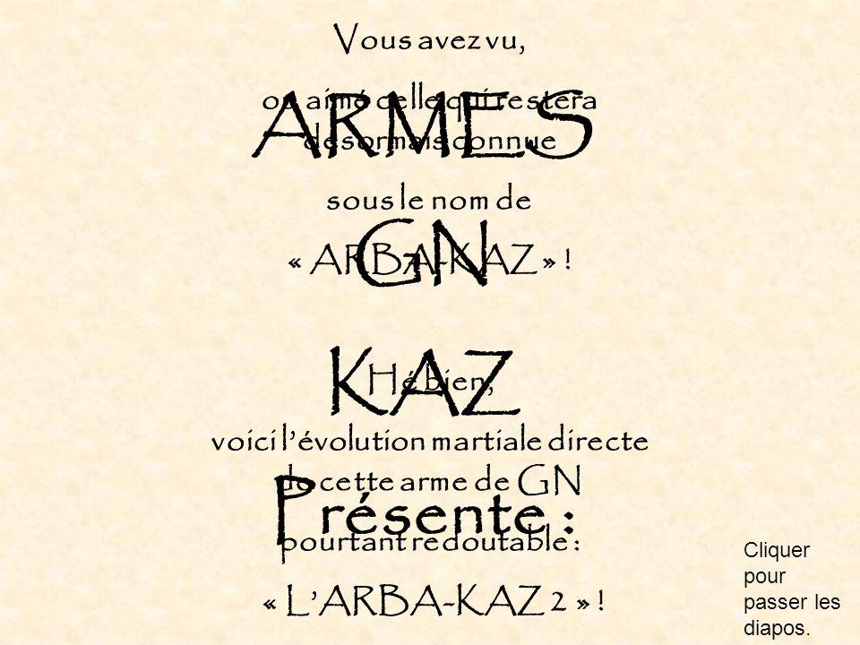 ARMES GN KAZ Présente : Vous avez vu,