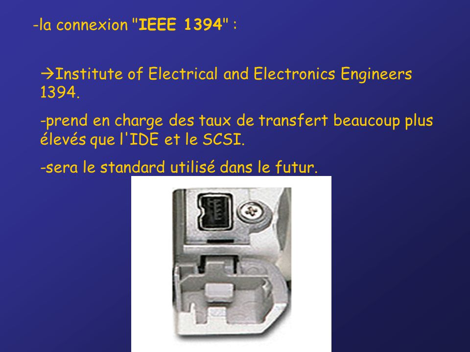 la connexion IEEE 1394 : Institute of Electrical and Electronics Engineers 1394.
