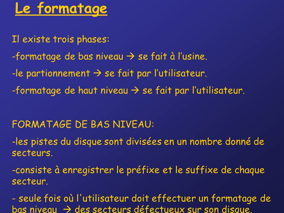 Le formatage Il existe trois phases: