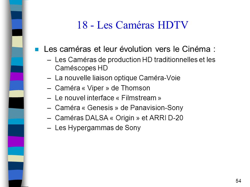 18 - Les Caméras HDTV Les caméras et leur évolution vers le Cinéma :