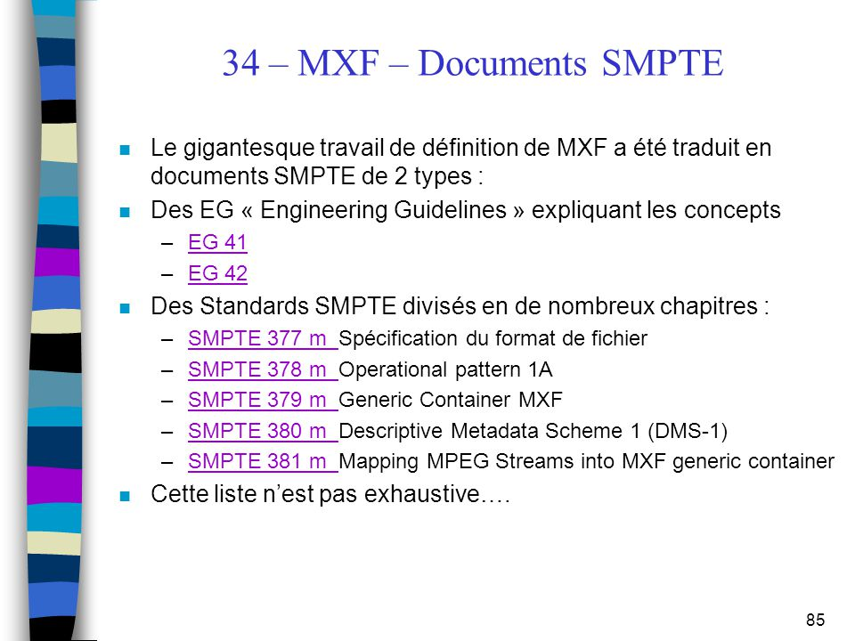 34 – MXF – Documents SMPTE Le gigantesque travail de définition de MXF a été traduit en documents SMPTE de 2 types :