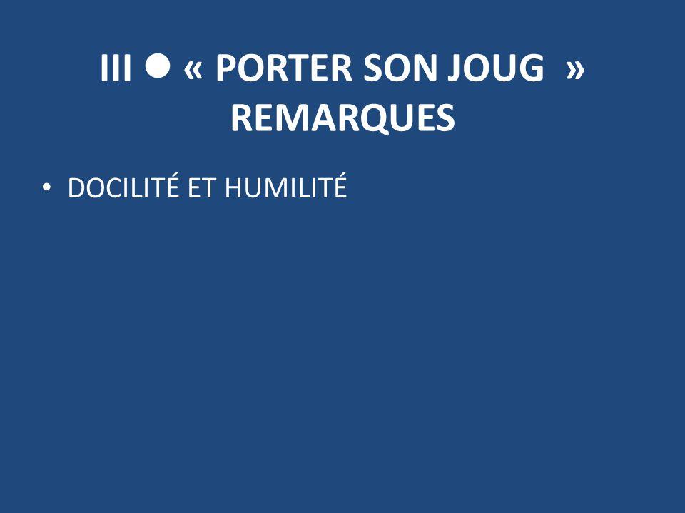 III  « PORTER SON JOUG » REMARQUES