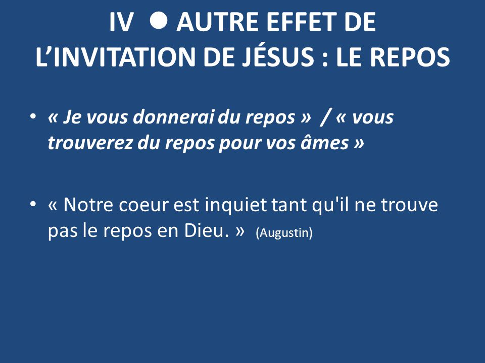 IV  AUTRE EFFET DE L'INVITATION DE JÉSUS : LE REPOS