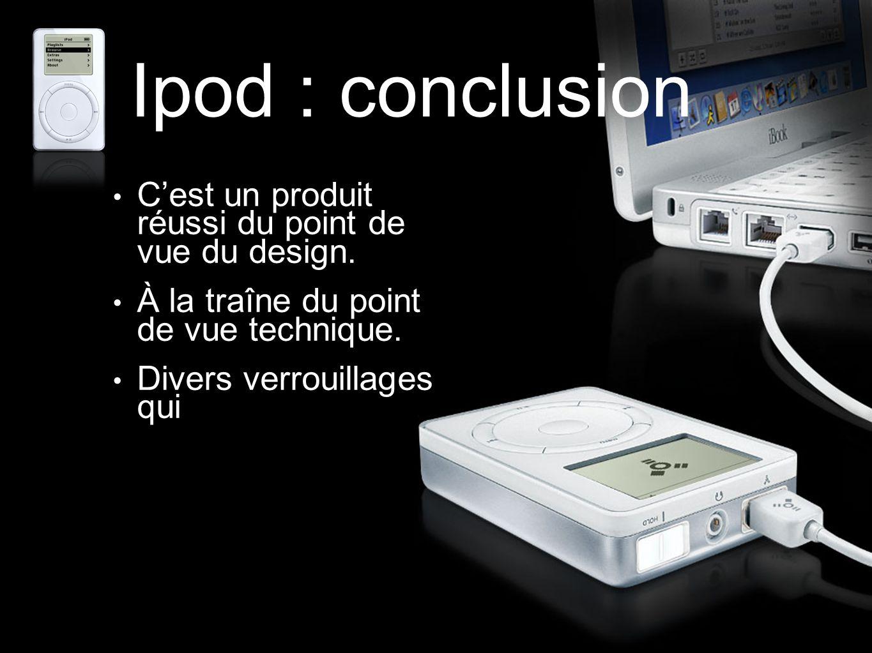Ipod : conclusion C'est un produit réussi du point de vue du design.