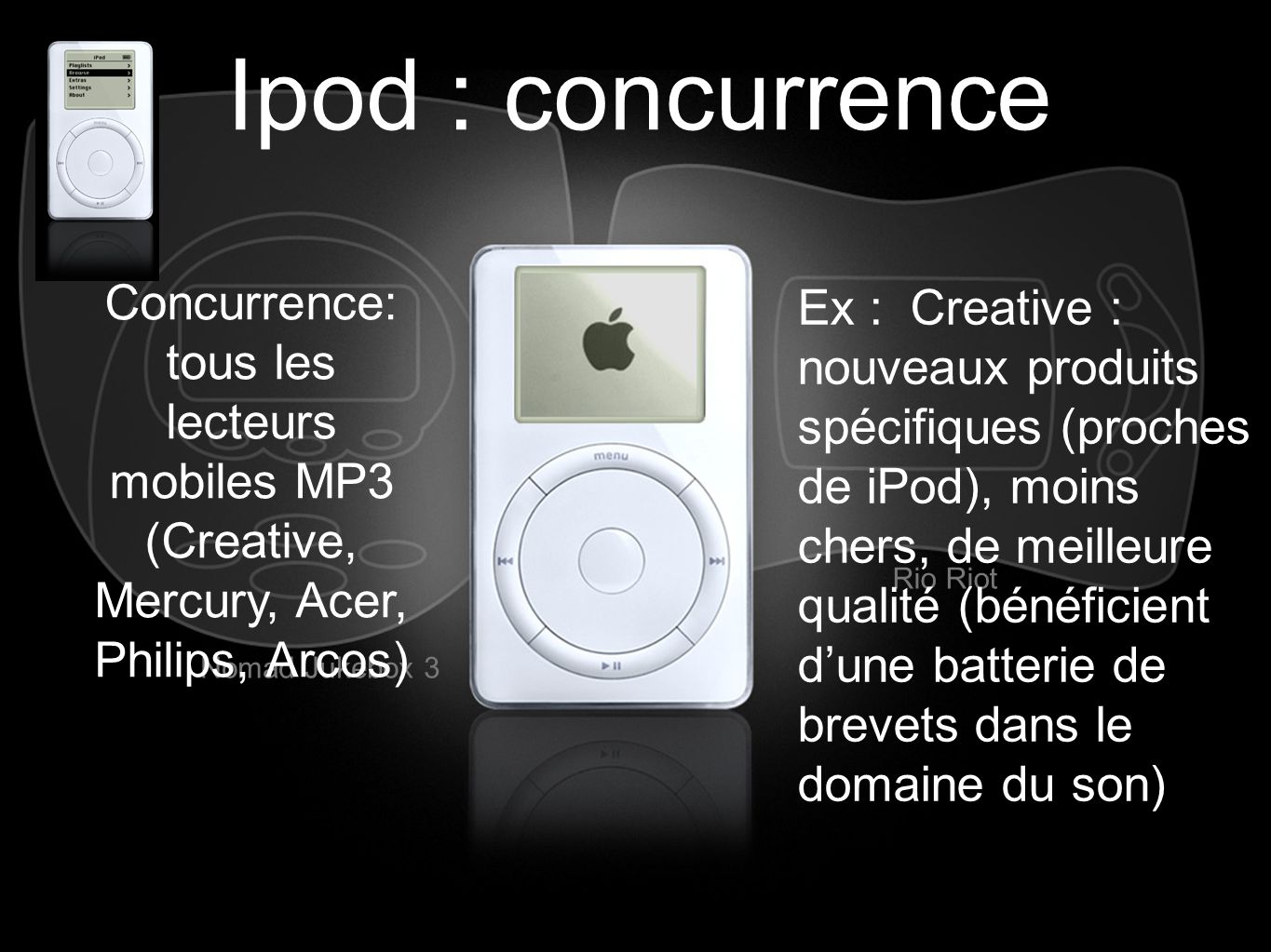 Ipod : concurrence Concurrence: tous les lecteurs mobiles MP3 (Creative, Mercury, Acer, Philips, Arcos)