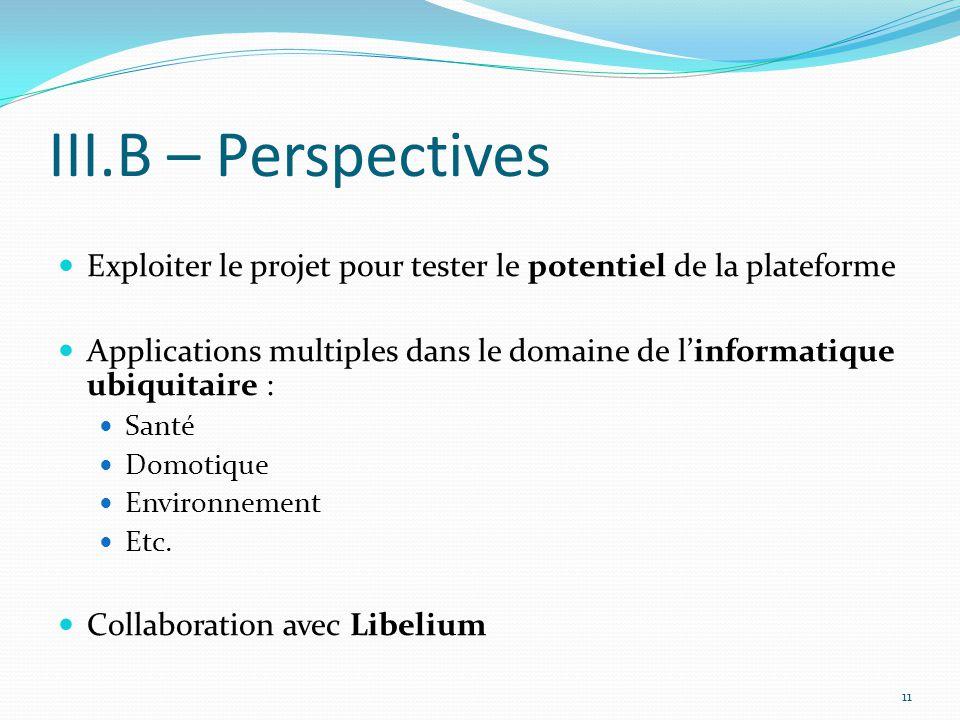 III.B – Perspectives Exploiter le projet pour tester le potentiel de la plateforme.