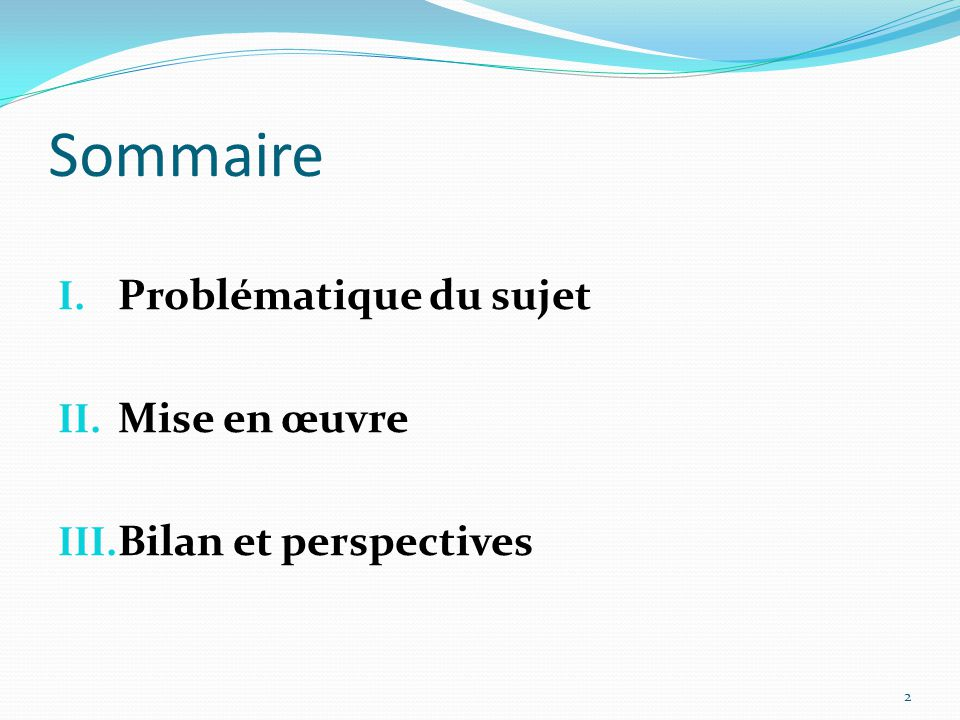 Sommaire Problématique du sujet Mise en œuvre Bilan et perspectives