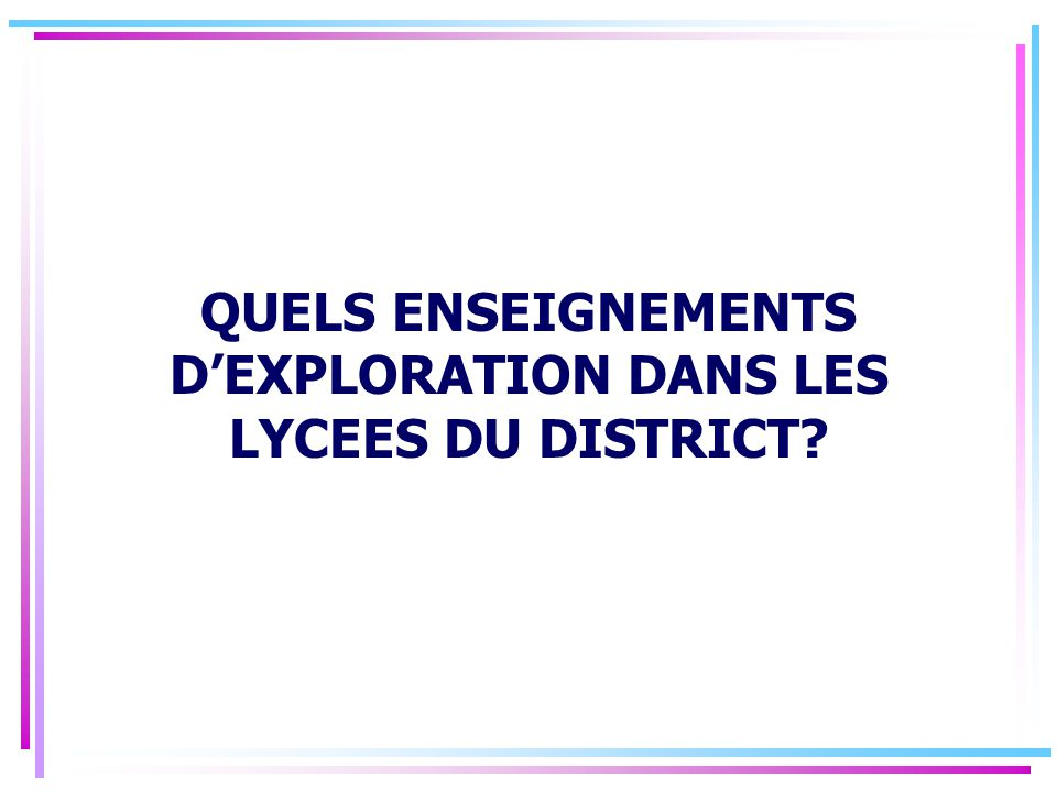QUELS ENSEIGNEMENTS D'EXPLORATION DANS LES LYCEES DU DISTRICT