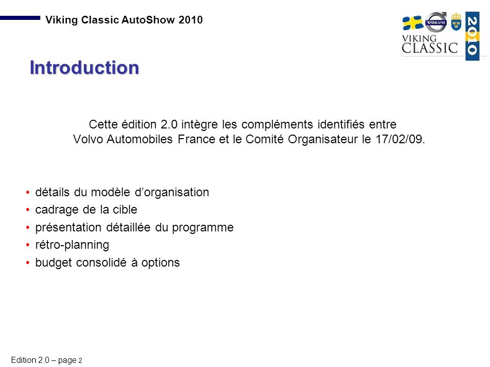 Introduction Cette édition 2.0 intègre les compléments identifiés entre Volvo Automobiles France et le Comité Organisateur le 17/02/09.