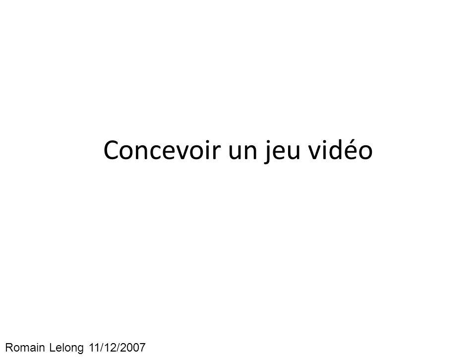 Concevoir un jeu vidéo Romain Lelong 11/12/2007