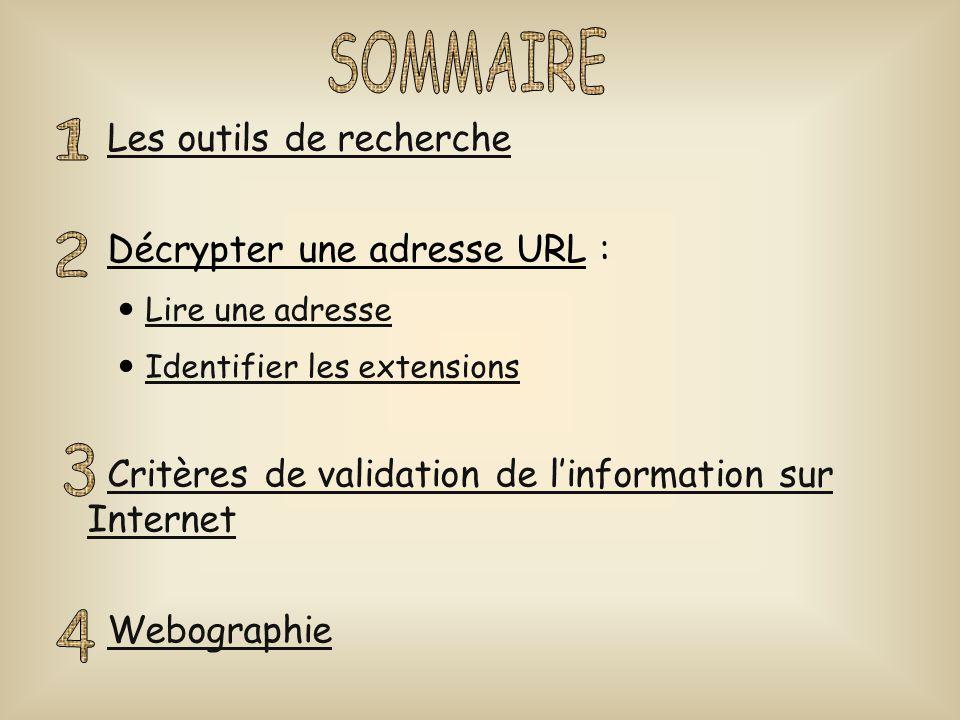 SOMMAIRE 1 2 3 4 Les outils de recherche Décrypter une adresse URL :
