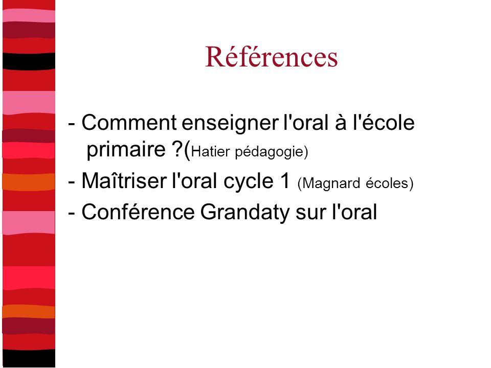 Références - Comment enseigner l oral à l école primaire (Hatier pédagogie) - Maîtriser l oral cycle 1 (Magnard écoles)