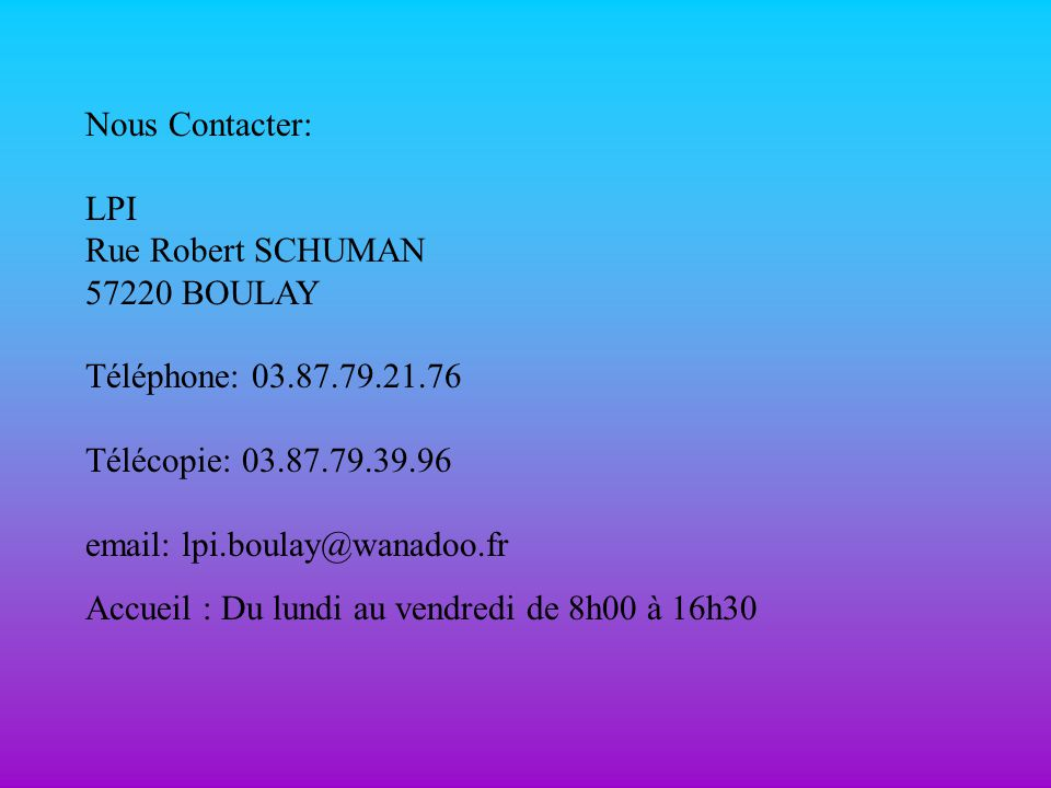 Nous Contacter: LPI Rue Robert SCHUMAN 57220 BOULAY Téléphone: 03. 87