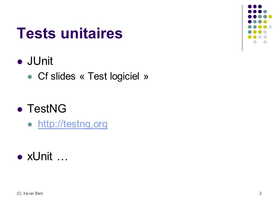 Tests unitaires JUnit TestNG xUnit … Cf slides « Test logiciel »