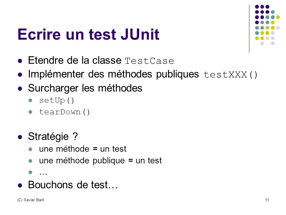 Ecrire un test JUnit Etendre de la classe TestCase