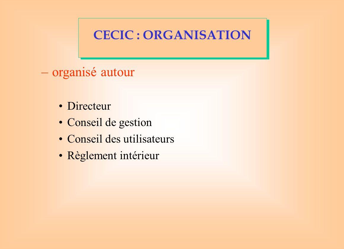 organisé autour CECIC : ORGANISATION Directeur Conseil de gestion