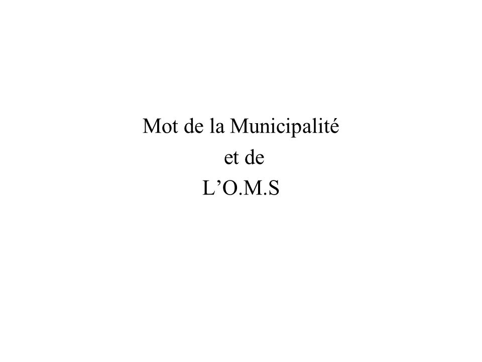 Mot de la Municipalité et de L'O.M.S