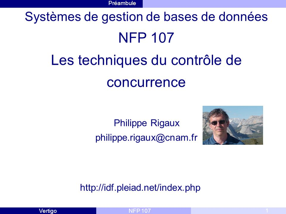 Systèmes de gestion de bases de données NFP 107 Les techniques du contrôle de concurrence Philippe Rigaux philippe.rigaux@cnam.fr