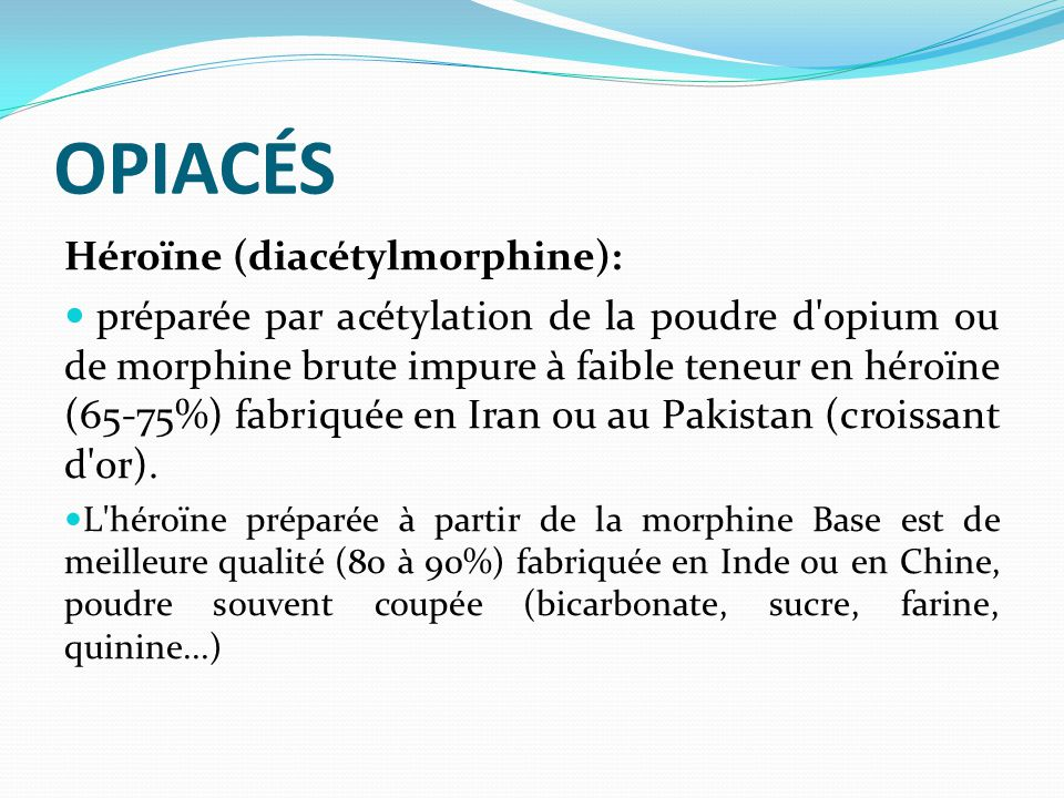 OPIACÉS Héroïne (diacétylmorphine):