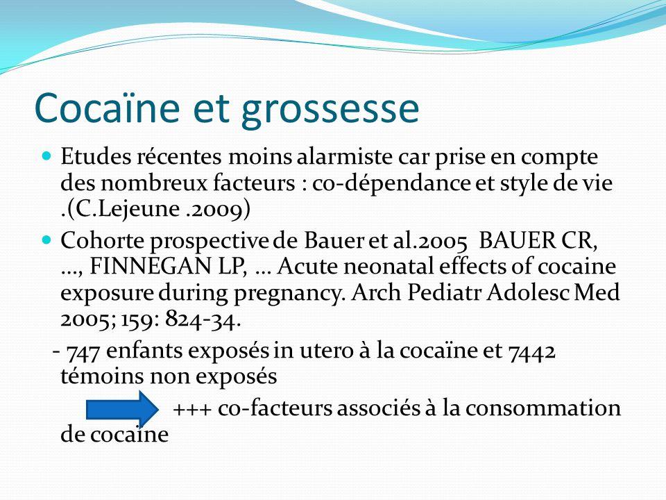 Cocaïne et grossesse Etudes récentes moins alarmiste car prise en compte des nombreux facteurs : co-dépendance et style de vie .(C.Lejeune .2009)
