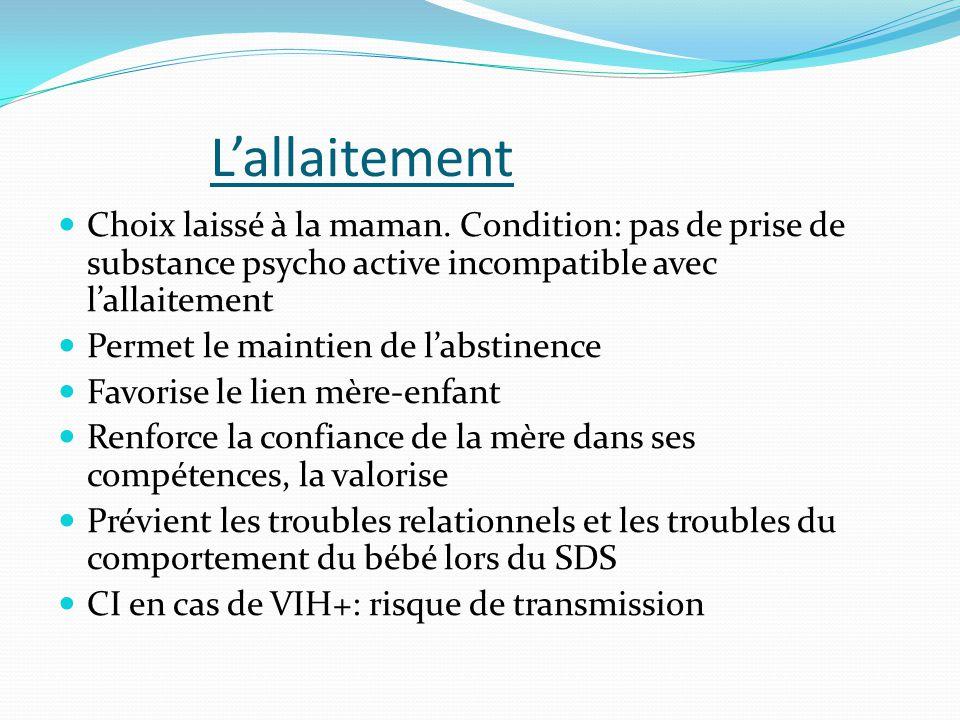 L'allaitement Choix laissé à la maman. Condition: pas de prise de substance psycho active incompatible avec l'allaitement.