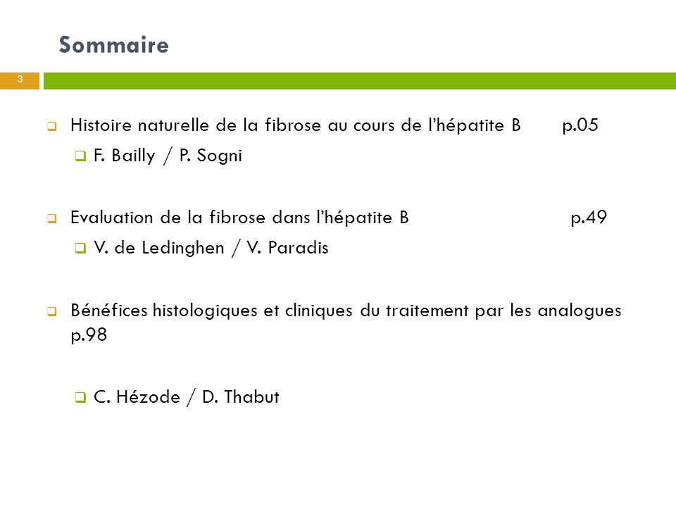Sommaire Histoire naturelle de la fibrose au cours de l'hépatite B p.05. F. Bailly / P. Sogni.