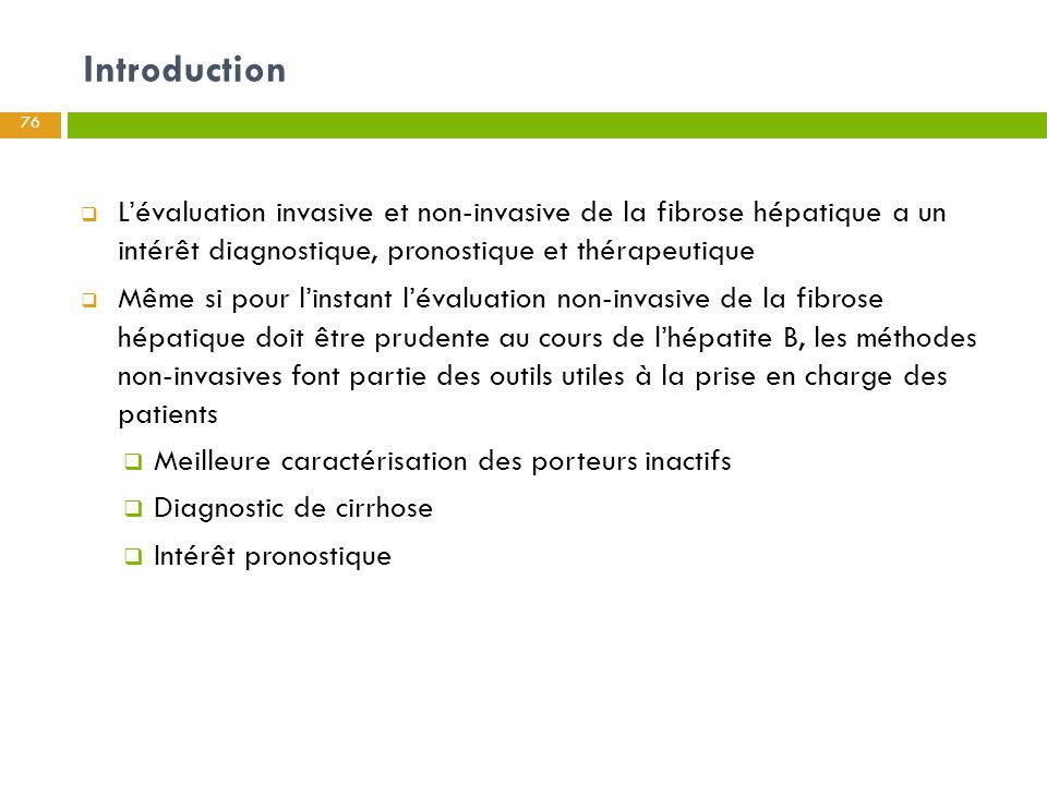 Introduction L'évaluation invasive et non-invasive de la fibrose hépatique a un intérêt diagnostique, pronostique et thérapeutique.