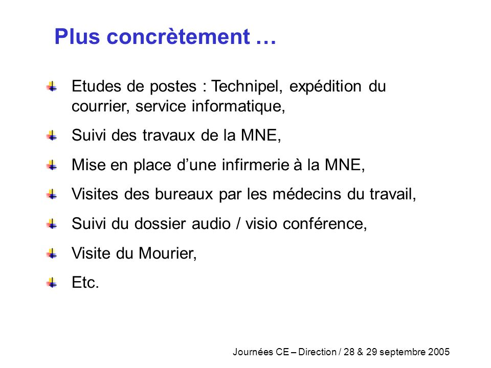Plus concrètement … Etudes de postes : Technipel, expédition du courrier, service informatique, Suivi des travaux de la MNE,