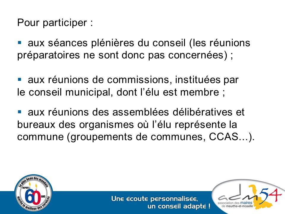 Pour participer : aux séances plénières du conseil (les réunions. préparatoires ne sont donc pas concernées) ;