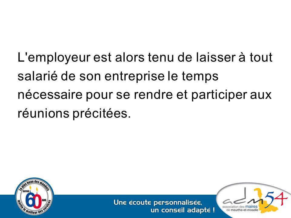 L employeur est alors tenu de laisser à tout salarié de son entreprise le temps nécessaire pour se rendre et participer aux réunions précitées.