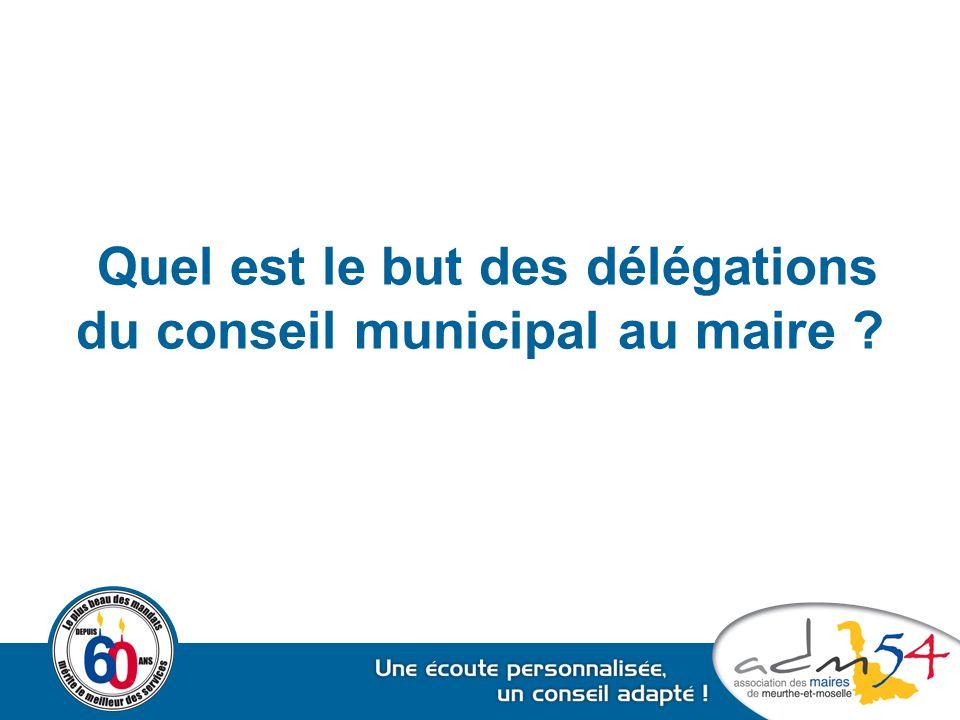 Quel est le but des délégations du conseil municipal au maire