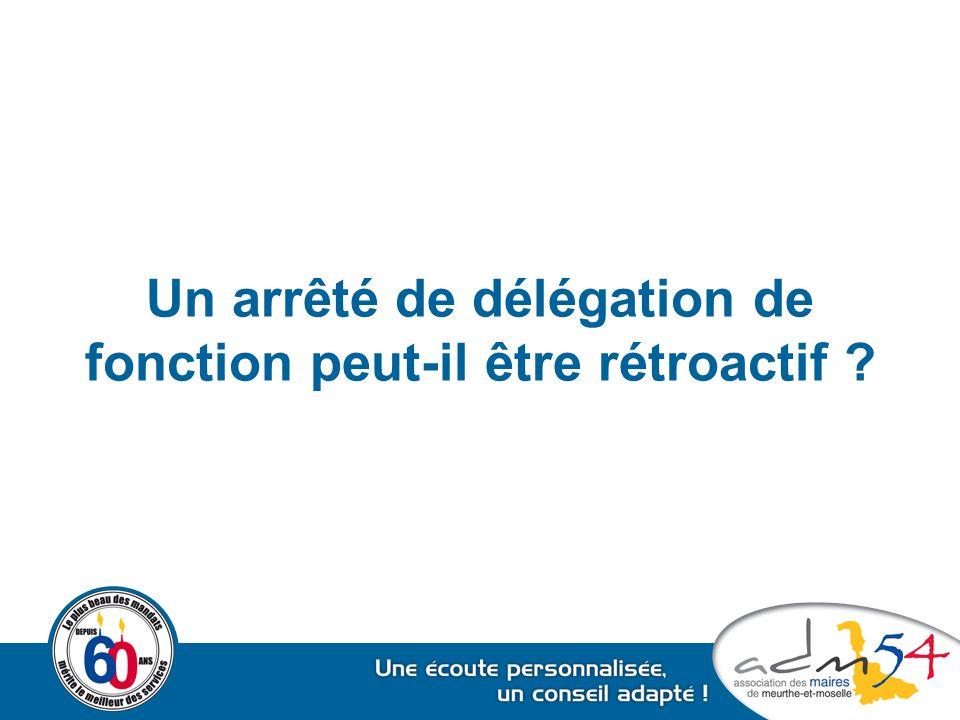 Un arrêté de délégation de fonction peut-il être rétroactif