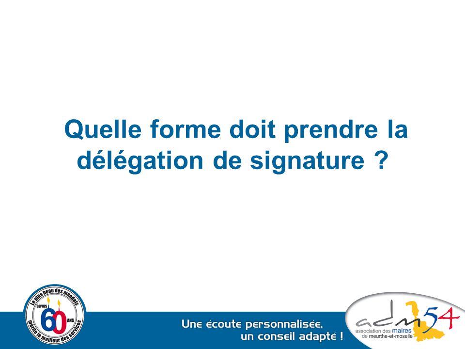 Quelle forme doit prendre la délégation de signature