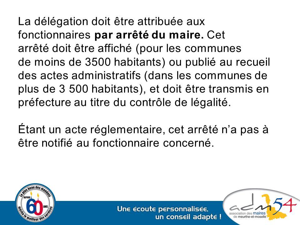 La délégation doit être attribuée aux fonctionnaires par arrêté du maire.